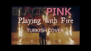BlackPink   Playing With Fire TurkishTürkçe Cover