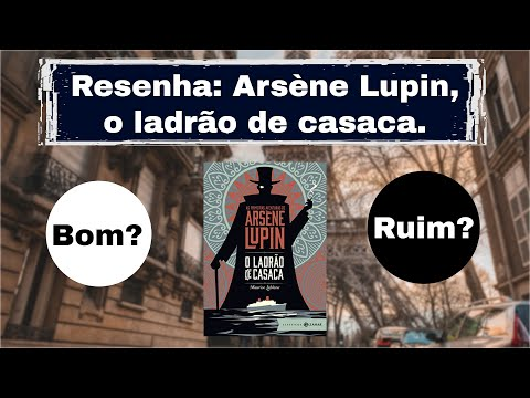 Vale a pena ler Arsène Lupin: o ladrão de casaca???   OsTrêsLivreteiros