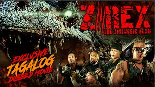 Z REX: THE JURASSIC – FULL TAGALOG DUBBED ACTION MOVIE – EXCLUSIVE TAGALOVE DUBBING IN TAGALOG!