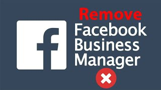 How to Remove Facebook Business Manager Permanently