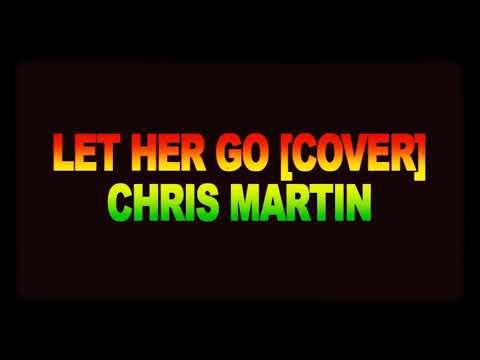 Let her go version reggea ft chris martin.
