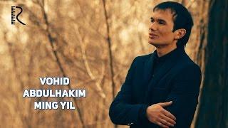 Vohid Abdulhakim - Ming yil | Вохид Абдулхаким - Минг йил