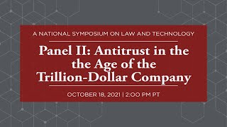 Click to play: Panel II: Antitrust in the the Age of the Trillion-Dollar Company