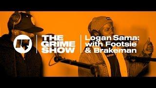 The Grime Show: Logan Sama With Footsie & Brakeman