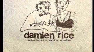 Damien Rice - Volcano (Alternative Version)