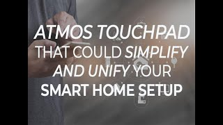 Atmos touchpad that could simplify and unify your smart home setup