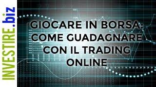 Giocare in borsa e guadagnare con il Trading Online