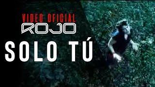 ROJO - Solo Tú (Vídeo Oficial)