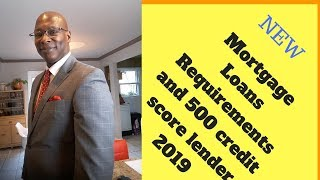 Mortgage Loan  Requirements and 500 credit score lenders 019 & 00