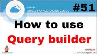 Oracle Fusion 51: Query builder in fusion and How to write SQL Query from front end @Oracle Shooter