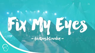For King & Country   Fix My Eyes (Lyric Video)