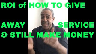 ROI of HOW TO GIVE AWAY SERVICE or PRODUCT