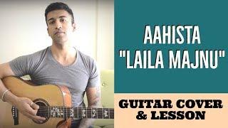 Aahista | Laila Majnu | Arijit Singh & Jonita Gandhi | Guitar Cover + Lesson