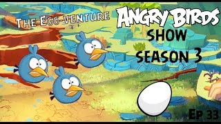 Angry Birds Show Ep 33 The Eggventure!