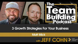 3 Growth Strategies for Your Business w/ Matt Mick