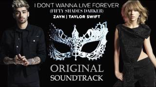 ZAYN Malik & Taylor Swift - Original Song - I Don't Wanna Live Forever (Lyrics)- Fifty Shades Darker