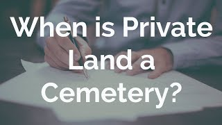 When is Private Land Considered a Cemetery? #TalkDeath