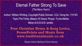 Eternal Father Strong To Save(Navy Hymn, For those in Peril on the Sea) -  Hymn Lyrics & Music
