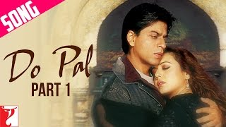 Do Pal Song | Part 1 | Veer-Zaara | Shah Rukh Khan | Preity Zinta | Lata | Sonu