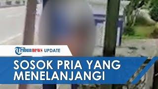 Sosok Pria yang Telanjangi Wanita di Pinggir Jalan, Suruhan Perekam dan Alami Gangguan Jiwa