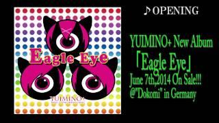 "【YUIMINO+】New Album ""Eagle Eye"" CM ~♪Opening~"