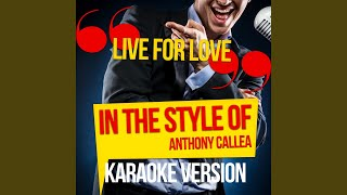 Live for Love (In the Style of Anthony Callea) (Karaoke Version)