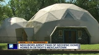 Neighbors Arent Fans Of Geodesic Dome Homes In Detroits Mexicantown