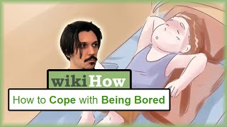 HOW TO COPE WITH BEING BORED... By WikiHow