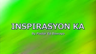 INSPIRASYON KA with LYRICS by Pastor Ed Damayo