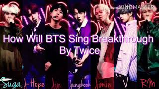 How Will BTS Sing Breakthrough By TWICE