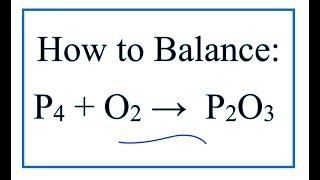 How To Balance P4 + O2 = P2O3 (Phosphorous + Oxygen Gas)