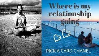 Pick A Card *where Is My Relationship Going*