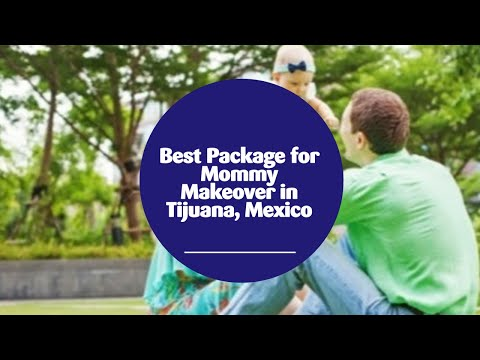 Best Package for Mommy Makeover in Tijuana, Mexico