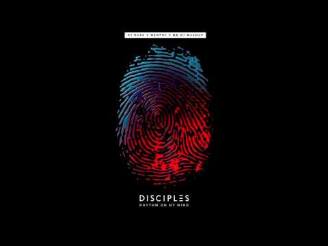 Disciples – Rhythm On My Mind (Dj Dark x Mentol x MD Dj Mashup)