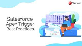 Salesforce Apex Trigger Best Practices | Learn Salesforce Series By Algoworks