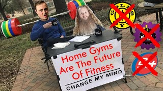 HOME GYMS Are The FUTURE Of FITNESS - Change My Mind