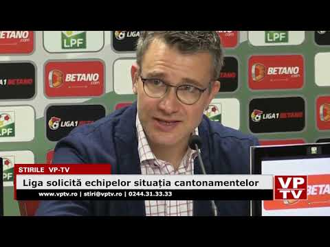 Liga solicită echipelor situația cantonamentelor