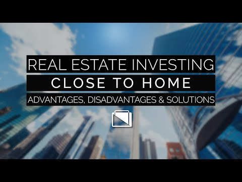 Real Estate Investing Close to Home - Advantages, Disadvantages & Solutions