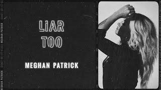 Meghan Patrick Liar Too