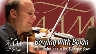 Bowing With Bojan - An Introduction to the Baroque Bow - Bojan Cicic | AAM