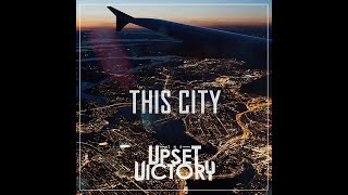 The Upset Victory - THIS CITY (Official Lyric Video)
