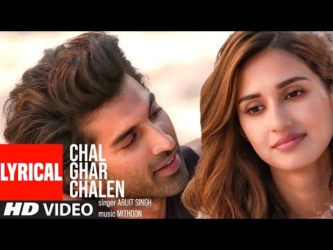 LYRICAL: Chal Ghar Chalen   Malang   Aditya R K, Disha P   Mithoon ft. Arijit Singh, Sayeed Quadri
