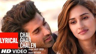 LYRICAL: Chal Ghar Chalen | Malang | Aditya R K, Disha P | Mithoon ft. Arijit Singh, Sayeed Quadri