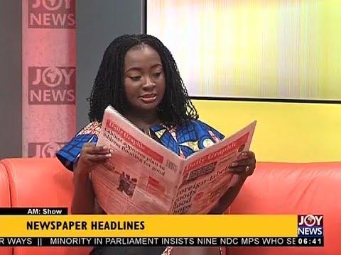 AM Show Newspaper Headlines on JoyNews (17-4-18)