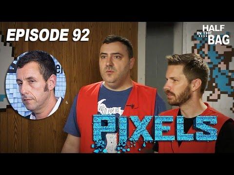Half in the Bag Episode 92: Pixels