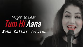 Tum Hi Aana Neha Kakkar Version Lyrics