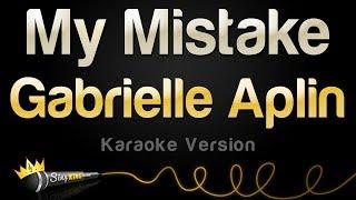 Gabrielle Aplin   My Mistake (Karaoke Version)