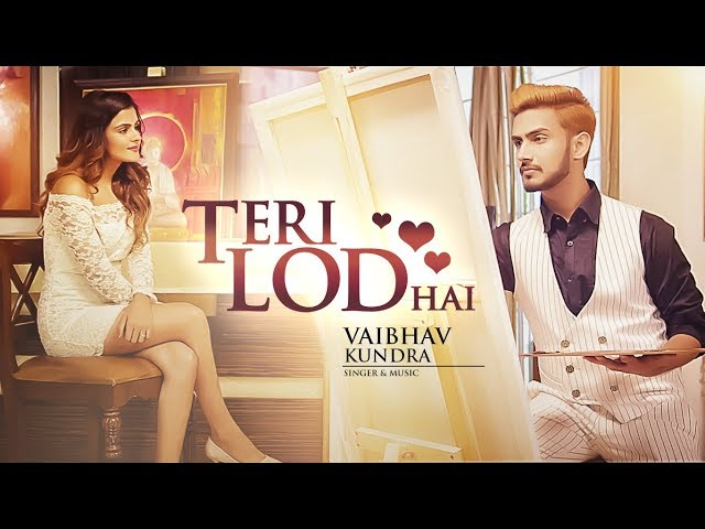 Teri Lod Hai Full Video Song HD | Vaibhav Kundra | Latest Punjabi Songs 2017