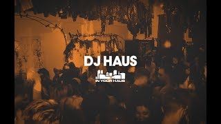 DJ Haus - Live @ The House In Your Haus! 2017