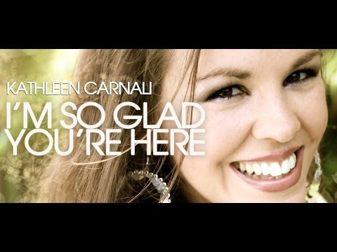 I'm So Glad You're Here (Kathleen Carnali)